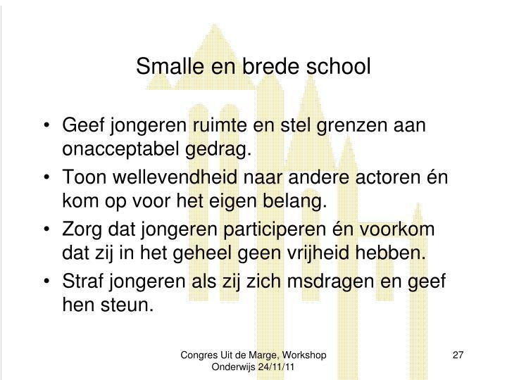 Smalle en brede school