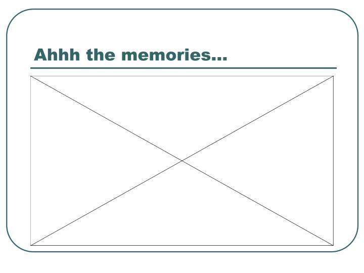 Ahhh the memories…