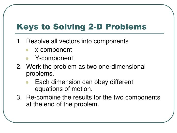 Keys to Solving 2-D Problems