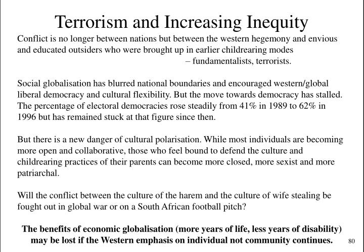 Conflict is no longer between nations but between the western hegemony and envious and educated outsiders who were brought up in earlier childrearing modes – fundamentalists, terrorists.