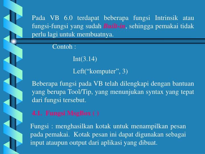 Pada VB 6.0 terdapat beberapa fungsi Intrinsik atau fungsi-fungsi yang sudah