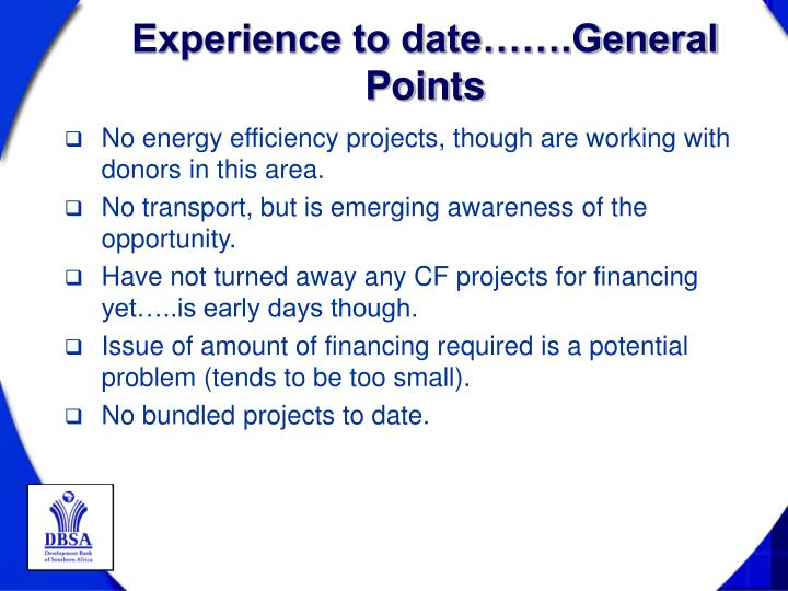 Experience to date…….General Points