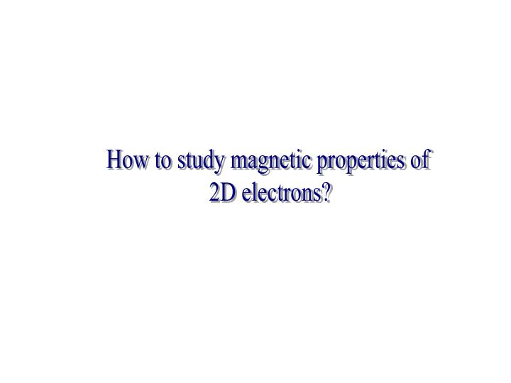 How to study magnetic properties of