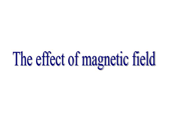 The effect of magnetic field