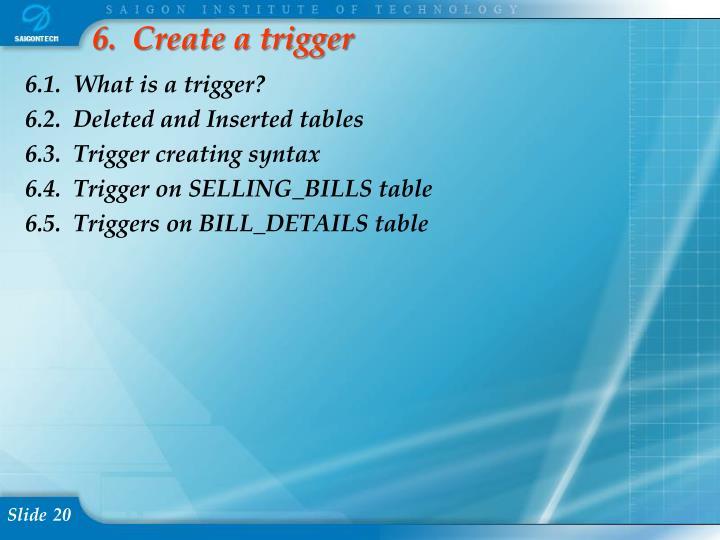 6.  Create a trigger