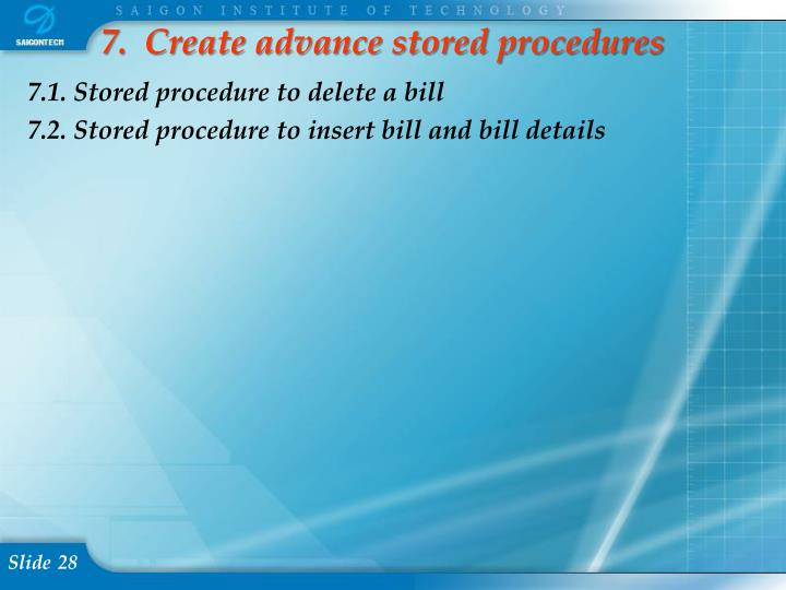 7.  Create advance stored procedures