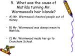 5 what was the cause of matilda turning mr wormwood s hair blonde