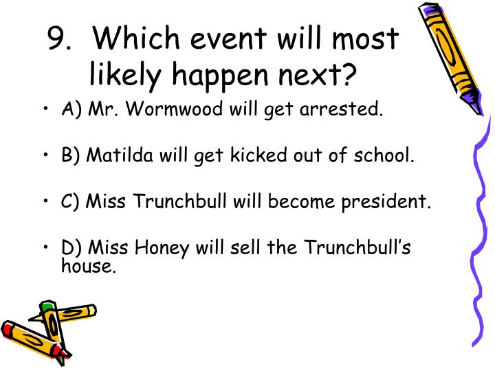 9.  Which event will most likely happen next?