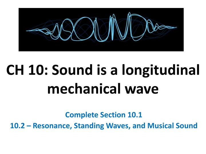 Ch 10 sound is a longitudinal mechanical wave