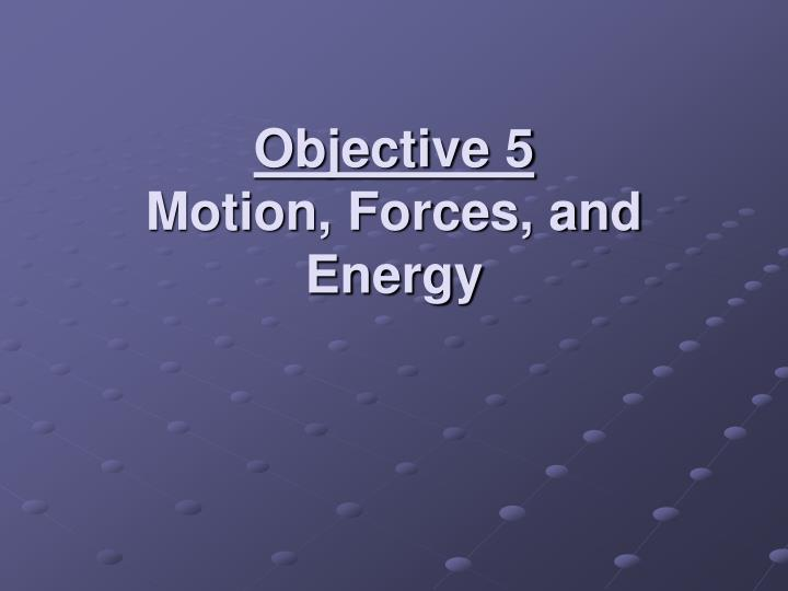 Objective 5 motion forces and energy