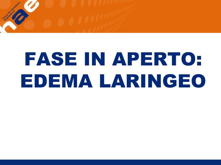 FASE IN APERTO: EDEMA LARINGEO