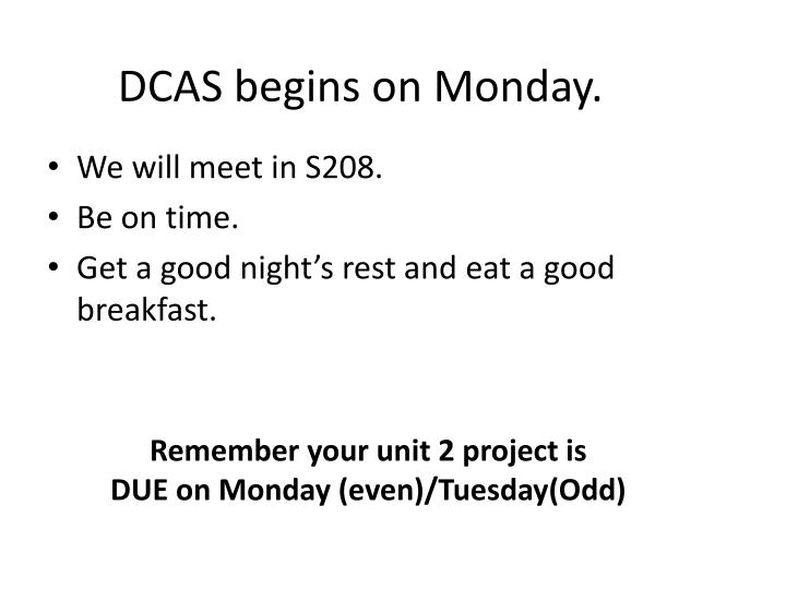 DCAS begins on Monday.
