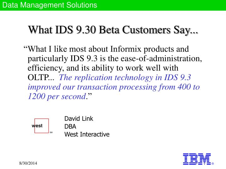 What IDS 9.30 Beta Customers Say...