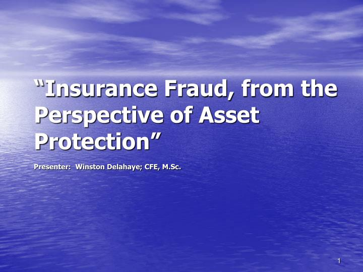 Insurance fraud from the perspective of asset protection presenter winston delahaye cfe m sc