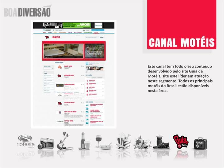 Este canal tem todo o seu contedo desenvolvido pelo site Guia de Motis, site este lder em atuao neste segmento. Todos os principais motis do Brasil esto disponveis nesta rea.