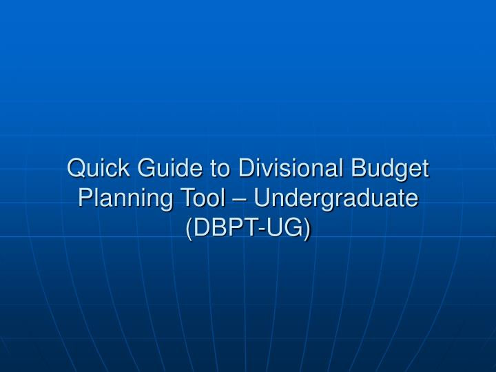 Quick Guide to Divisional Budget Planning Tool – Undergraduate (DBPT-UG)