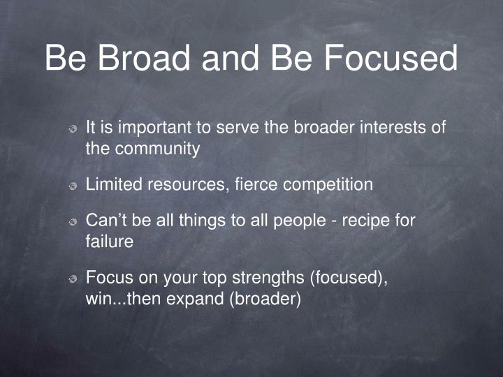 Be Broad and Be Focused