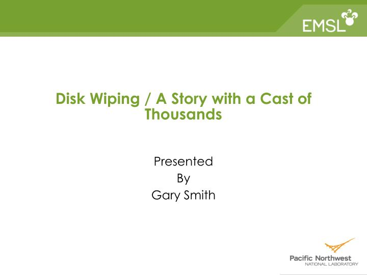 Disk wiping a story with a cast of thousands