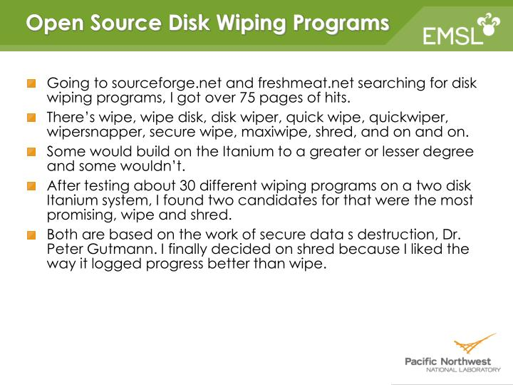 Going to sourceforge.net and freshmeat.net searching for disk wiping programs, I got over 75 pages of hits.