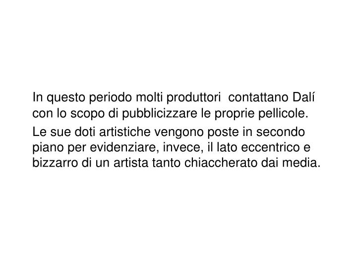 In questo periodo molti produttori  contattano Dalí con lo scopo di pubblicizzare le proprie pellicole.