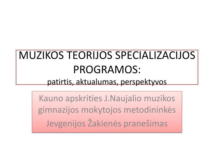 MUZIKOS TEORIJOS SPECIALIZACIJOS PROGRAMOS: