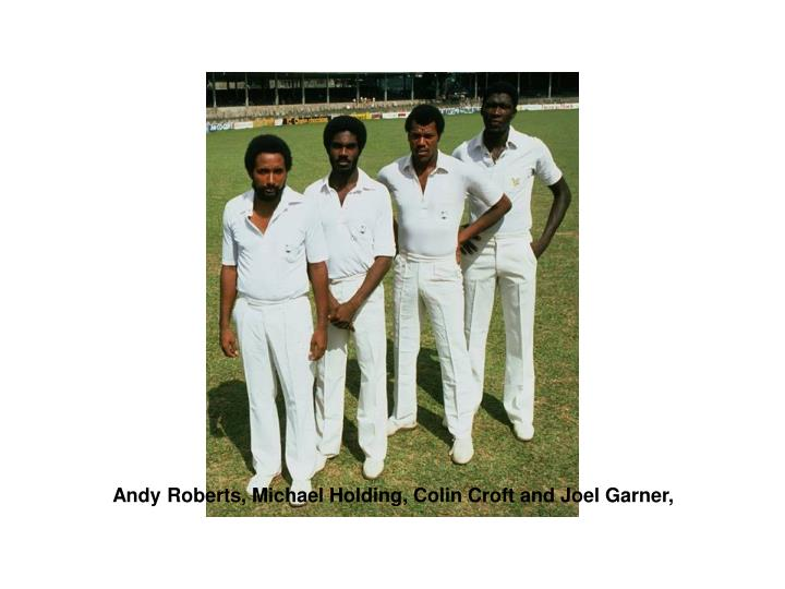 Andy Roberts, Michael Holding, Colin Croft and Joel Garner,