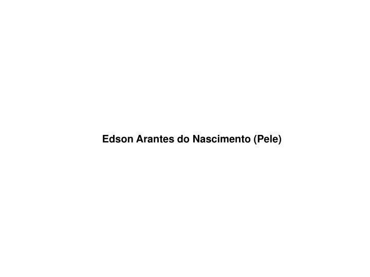 Edson Arantes do Nascimento (Pele)
