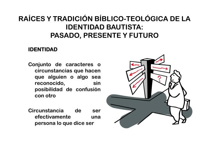 RAÍCES Y TRADICIÓN BÍBLICO-TEOLÓGICA DE LA IDENTIDAD BAUTISTA: