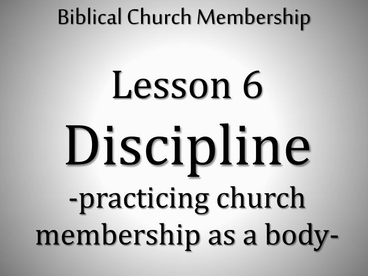 Lesson 6 discipline practicing church membership as a body