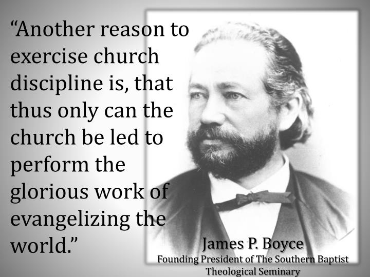 """Another reason to exercise church discipline is, that thus only can the church be led to perform the glorious work of evangelizing the world."""
