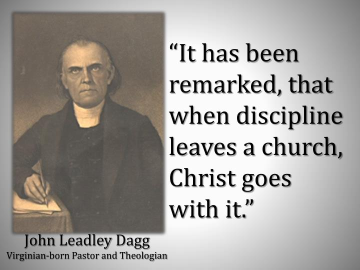 """It has been remarked, that when discipline leaves a church, Christ goes with it."""
