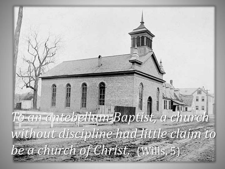 To an antebellum Baptist, a church without discipline had little claim to be a church of Christ.