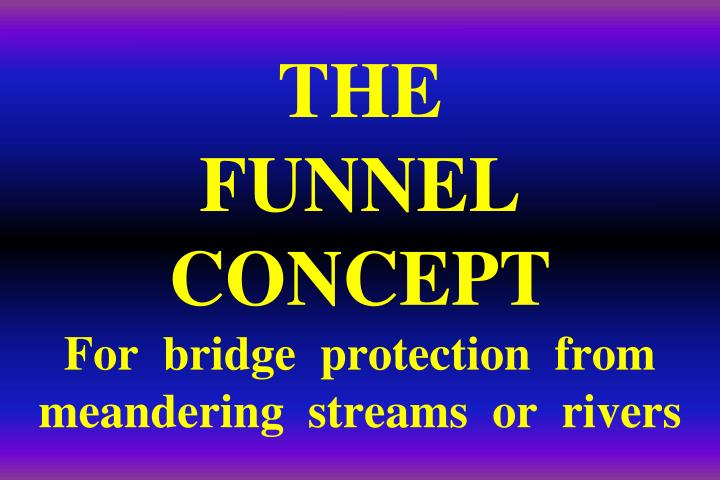 The funnel concept for bridge protection from meandering streams or rivers