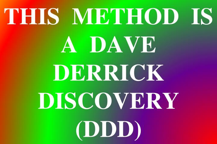 THIS  METHOD  IS  A  DAVE  DERRICK  DISCOVERY  (DDD)