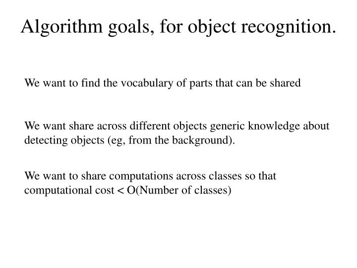Algorithm goals, for object recognition.