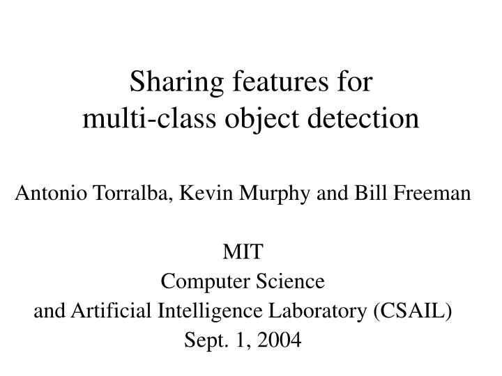 Sharing features for multi class object detection