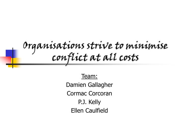 Organisations strive to minimise conflict at all costs
