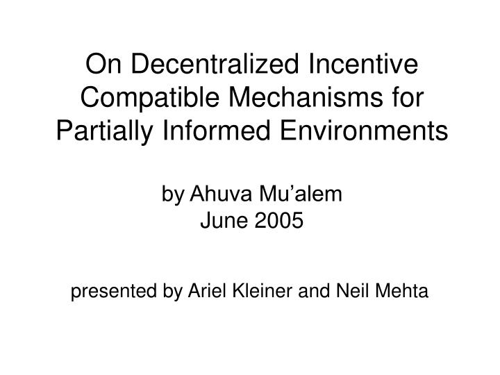 On Decentralized Incentive Compatible Mechanisms for Partially Informed Environments