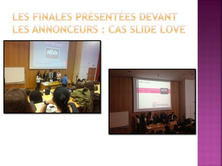 Les finales présentées devant les annonceurs : cas Slide Love