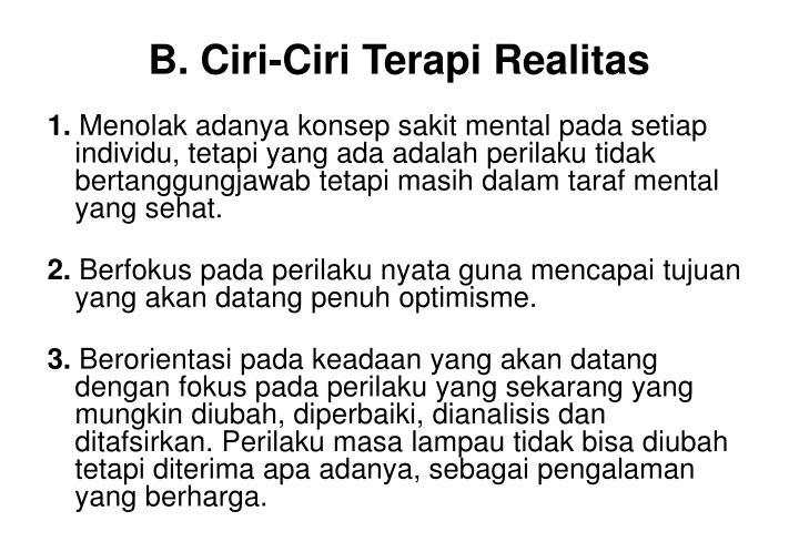 B. Ciri-Ciri Terapi Realitas
