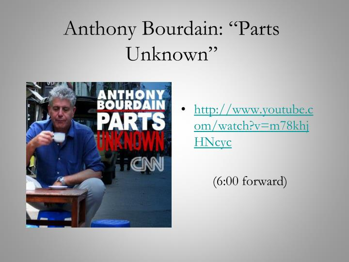 "Anthony Bourdain: ""Parts Unknown"""