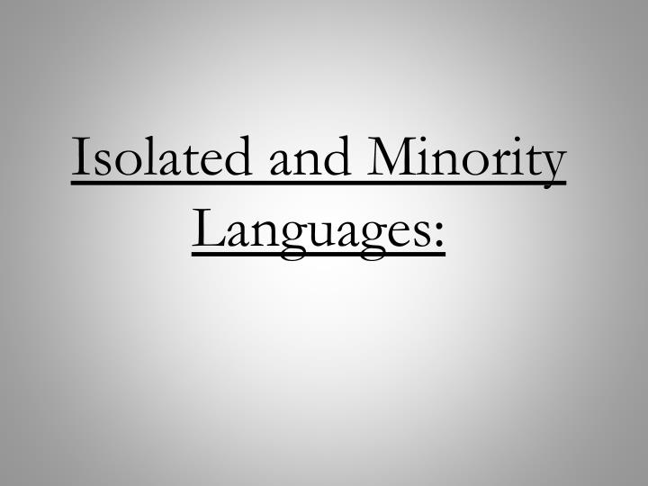 Isolated and Minority Languages: