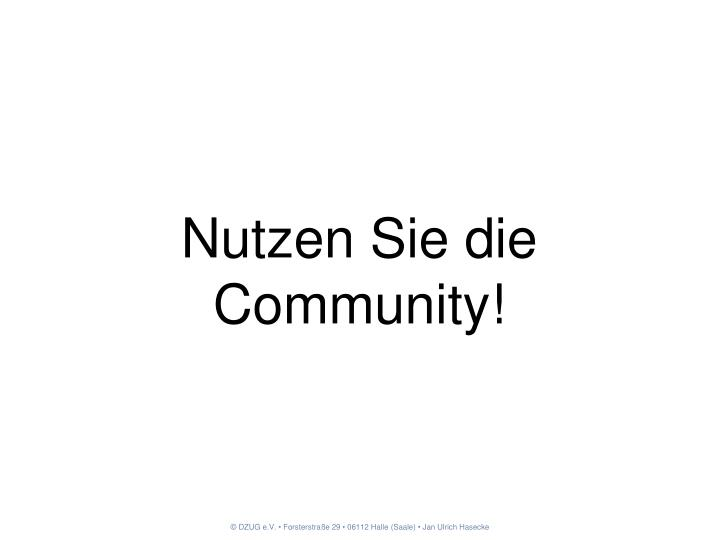 Nutzen Sie die Community!