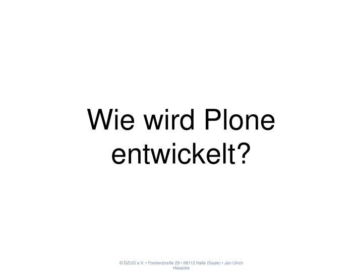 Wie wird Plone entwickelt?