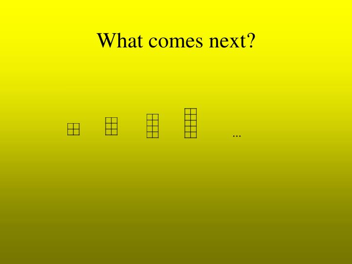 What comes next?