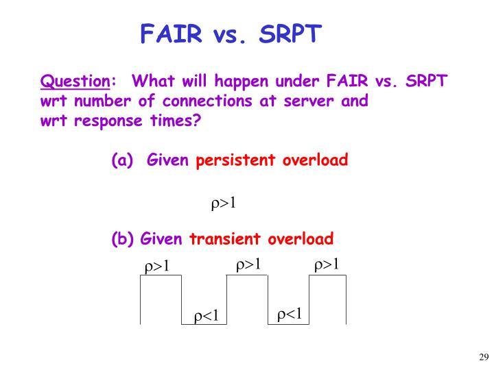 FAIR vs. SRPT