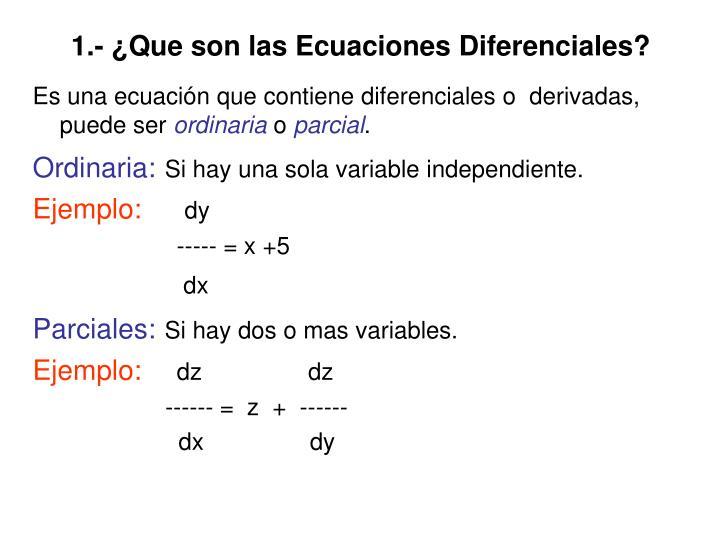 1.- ¿Que son las Ecuaciones Diferenciales?