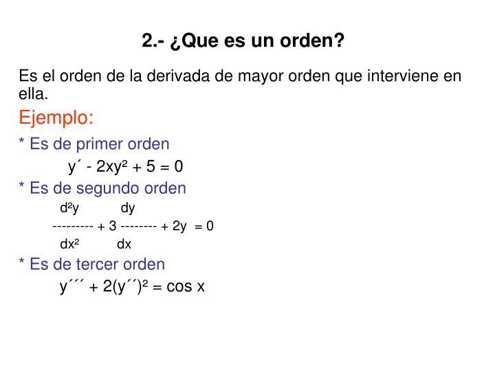 2.- ¿Que es un orden?