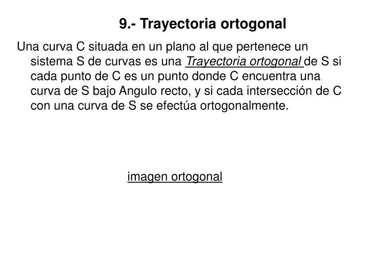 9.- Trayectoria ortogonal