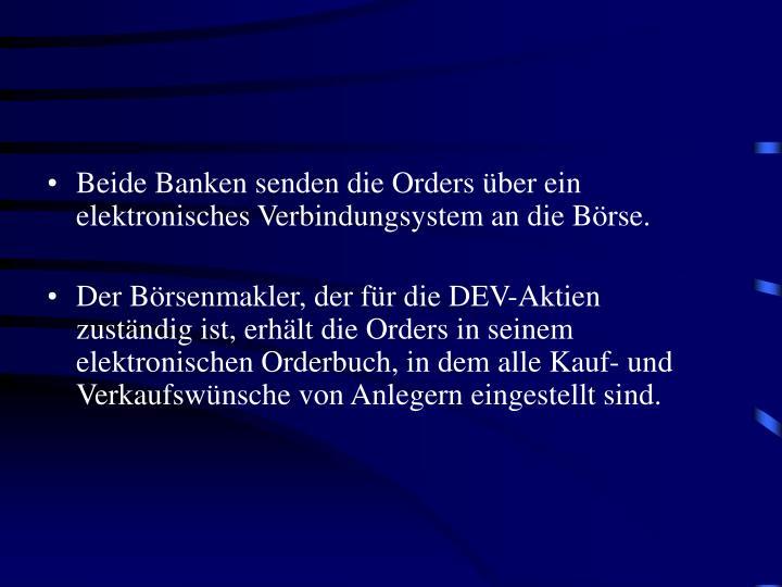 Beide Banken senden die Orders über ein elektronisches Verbindungsystem an die Börse.